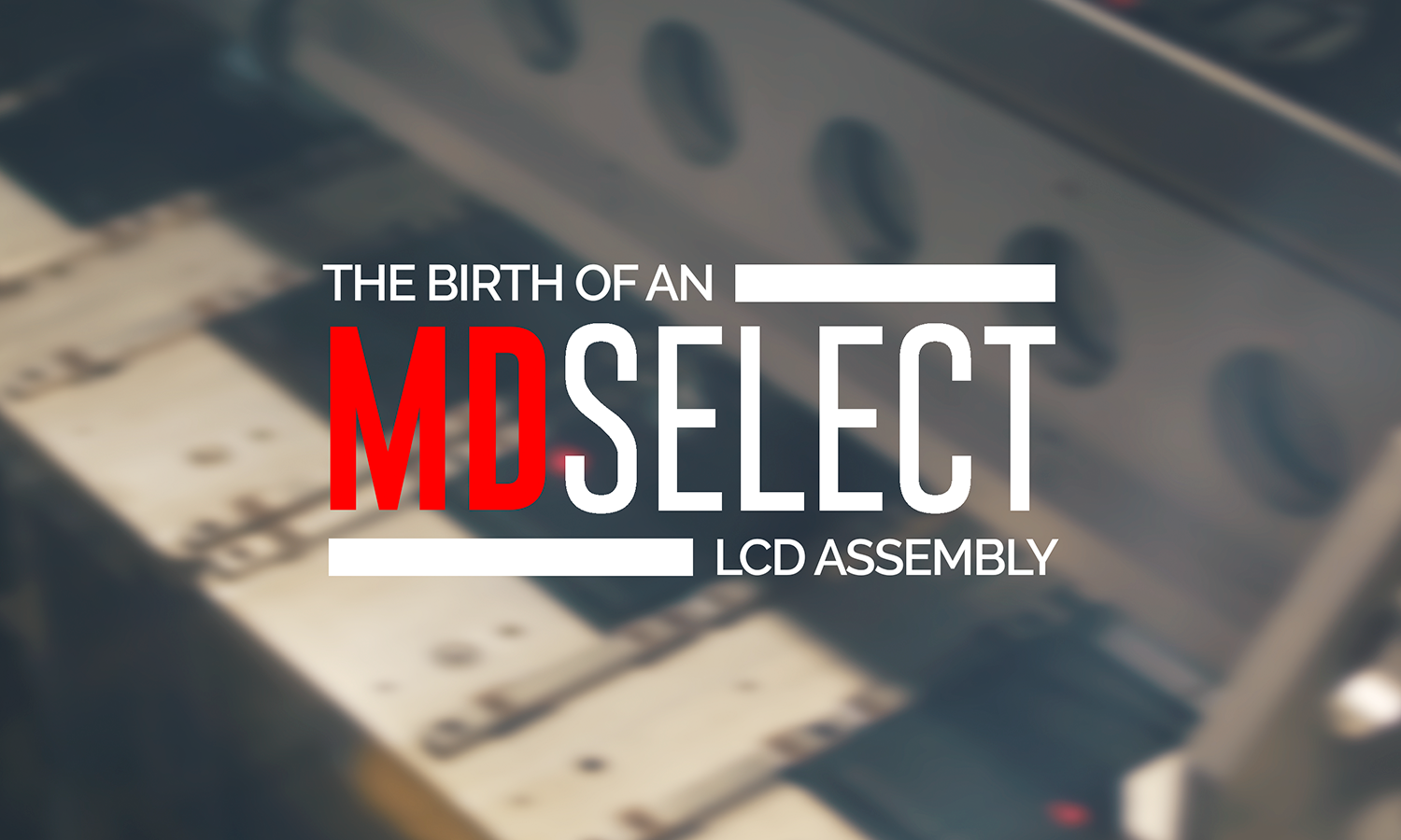 [Overway Overseas] Birth of an MD Select LCD Assembly