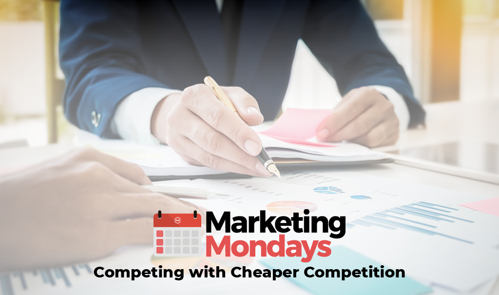 Marketing Mondays: How to Market Against Cheaper Competition