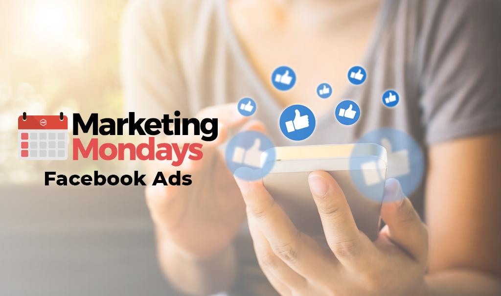 Marketing Mondays: Facebook Ads Part 3